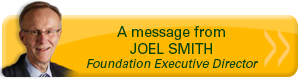 Read a message from Joel Smith, Foundation Executive Director