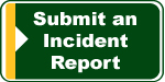 Fill out and submit an Incident Report