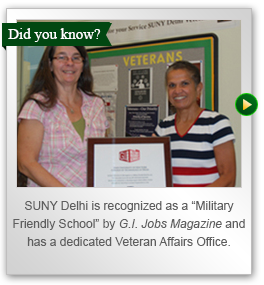 SUNY Delhi s recognized as a Military Friendly School by G.I. Jobs Magazine and has a dedicated Veterans Affairs Office.