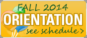 Fall 2014 Orientation see schedule>