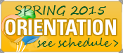 Spring 2015 Orientation, view schedule >